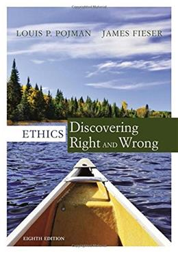 Ethics: Discovering Right and Wrong, by Pojman, 8th Edition 9781305584556