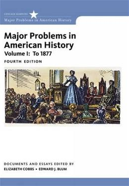 Major Problems in American History, by Cobbs, 4th Edition, Volume I 9781305585294