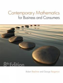Contemporary Mathematics for Business and Consumers, by Brechner, 8th Edition 9781305585447