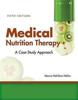 Medical Nutrition Therapy: A Case-Study Approach, by Nelms, 5th Edition 9781305628663
