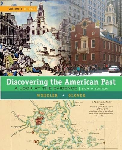 Discovering the American Past: A Look at the Evidence, by Wheeler, 8th Edition 9781305630420