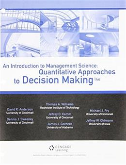 Introduction to Management Science: Quantitative Approaches to Decision Making, by Anderson, 14th Edition 9781305631526
