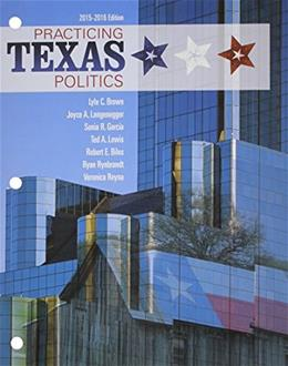Practicing Texas Politics, by Brown, 16th Edition 16 PKG 9781305633872