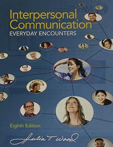 Interpersonal Communication: Everyday Encounters, by Wood, 8th Edition 9781305634527