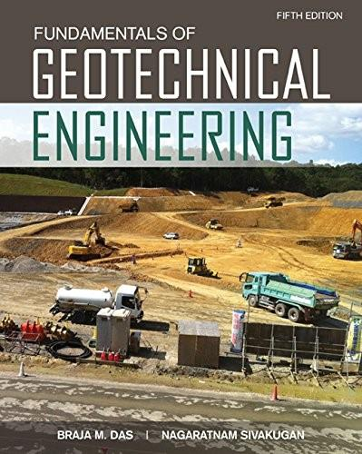 Fundamentals of Geotechnical Engineering, by Das, 5th Edition 9781305635180