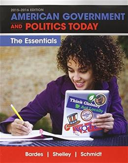 American Government and Politics Today, by Bardes, 18th Essentials 2015-2016 Edition 9781305639751