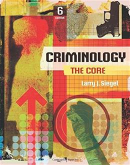 Criminology: The Core, by Siegel, 6th Edition 9781305642836