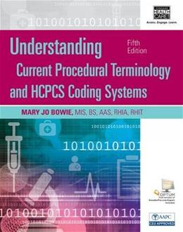 Understanding Current Procedural Terminology and HCPCS Coding Systems, by Bowie, 5th Edition 5 PKG 9781305647053