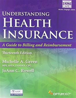 Understanding Health Insurance: A Guide to Billing and Reimbursement, by Green,13th Edition 9781305647381