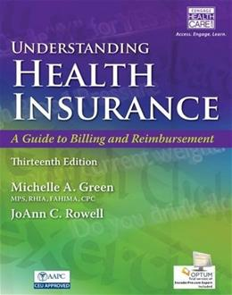 Understanding Health Insurance: A Guide to Billing and Reimbursement, by Green, 13th Edition 13 PKG 9781305647428