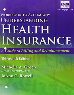 Understanding Health Insurance: A Guide to Billing and Reimbursement, by Green,13th Edition, Workbook 9781305647435
