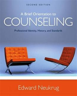 A Brief Orientation to Counseling: Professional Identity, History, and Standards 2 9781305669055
