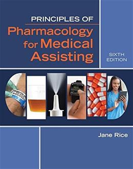 Principles of Pharmacology for Medical Assisting, by Rice, 6th Edition 9781305859326