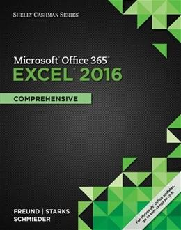 Shelly Cashman Microsoft Office 365 and Excel 2016: Comprehensive, by Freund 9781305870727
