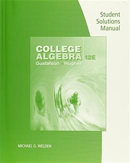College Algebra, by Gustafson, 12th Edition, Student Solutions Manual 9781305878747