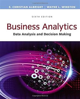 Business Analytics: Data Analysis and Decision Making, by Albright, 6th Edition 9781305947542