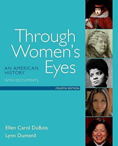 Through Womens Eyes: An American History with Documents, by DuBois, 4th Edition 9781319003128
