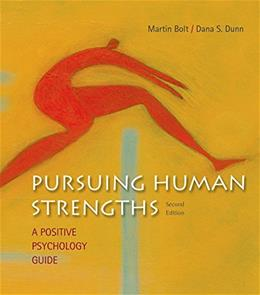 Pursuing Human Strengths: A Positive Psychology Guide, by Bolt, 2nd Edition 9781319004484