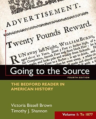 Going to the Source: The Bedford Reader in American History, by Brown, 4th Edition, Volume 1: To 1877 9781319027490