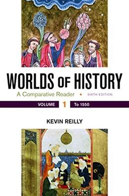 Worlds of History: A Comparative Reader, by Reilly, 6th Edition, Volume 1: To 1550 9781319032586