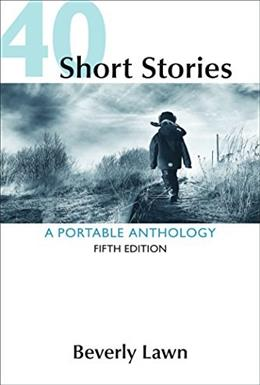 40 Short Stories: A Portable Anthology, by Lawn, 5th Edition 9781319035389