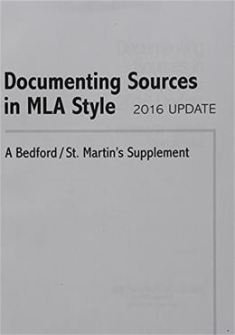 Documenting Sources in MLA Style: 2016 Update: A Bedford/St. Martins Supplement 9781319082680