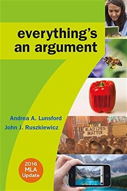Everythings an Argument with 2016 MLA Update, by Lunsford, 7th Edition 9781319085759