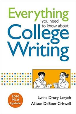 Everything You Need to Know about College Writing, 2016 MLA Update, by Lerych 9781319088071