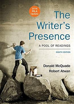 Writers Presence with 2016 MLA Update: A Pool of Readings, by McQuade, 8th Edition 9781319090081