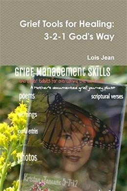 Grief Tools for Healing: 3-2-1 Gods Way 9781329841574