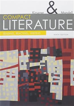 COMPACT Literature: Reading, Reacting, Writing, by Kirszner, 9th Edition 9781337284974