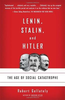 Lenin, Stalin, and Hitler: The Age of Social Catastrophe, by Gellately 9781400032136