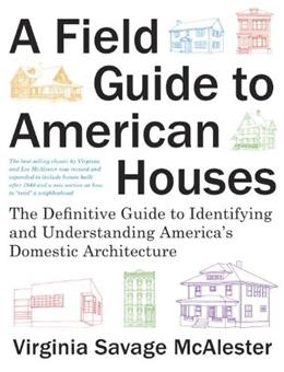 Field Guide to American Houses: The Definitive Guide to Identifying and Understanding Americas Domestic Architecture, by McAlester, 2nd Edition 9781400043590