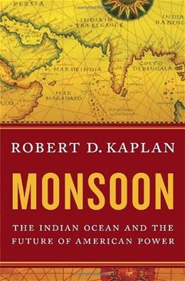 Monsoon: The Indian Ocean and the Future of American Power, by Kaplan 9781400067466