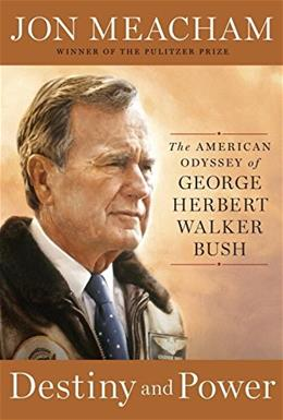 Destiny and Power: The American Odyssey of George Herbert Walker Bush 9781400067657