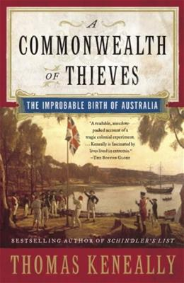 Commonwealth of Thieves: The Impossible Birth of Austrailia, by Keneally 9781400079568