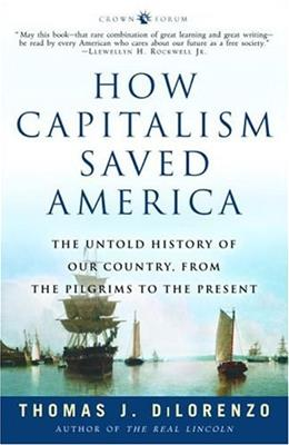How Capitalism Saved America: The Untold History of Our Country, From the Pilgrims to the Present, by DiLorenzo 9781400083312