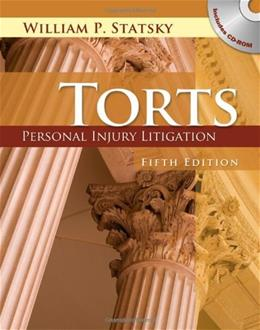 Torts: Personal Injury Litigation, by Statsky, 5th Edition 5 w/CD 9781401879624