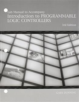 Introduction to Programmable Logic Controllers, by Dunning, 3rd Edition, Lab Manual 9781401884277