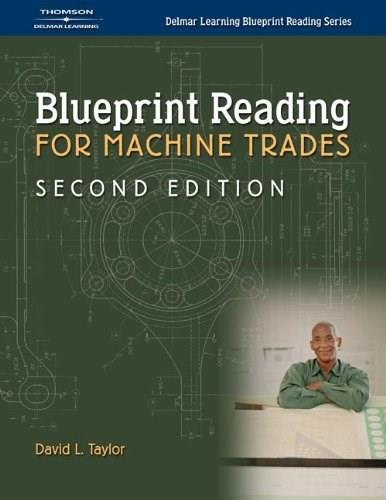Machine Trades Blueprint Reading, by Taylor, 2nd Edition 9781401899981