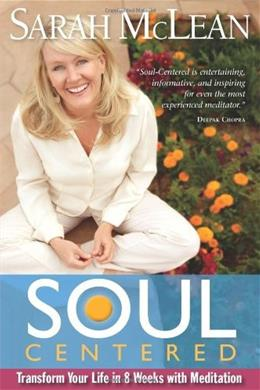 Soul-Centered: Transform Your Life in 8 Weeks with Meditation 9781401935863