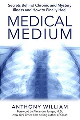 Medical Medium: Secrets Behind Chronic and Mystery Illness and How to Finally Heal, by William 9781401948290