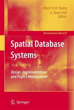 Spatial Database Systems: Design, Implementation and Project Management, by Yeung 9781402053931