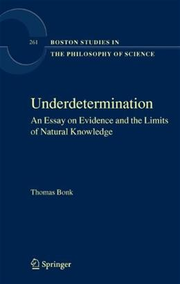 Underdetermination: An Essay on Evidence and the Limits of Natural Knowledge, by Bonk 9781402068980