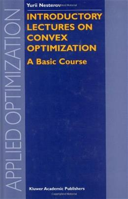 Introductory Lectures on Convex Optimization: A Basic Course, by Nesterov 9781402075537