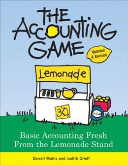 Accounting Game: Basic Accounting Fresh from the Lemonade Stand, by Orloff, 2nd Edition 9781402211867