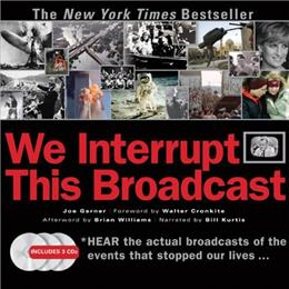 We Interrupt This Broadcast: The Events That Stopped Our Lives...from the Hindenburg Explosion to the Virginia Tech Shooting ANV 9781402213199