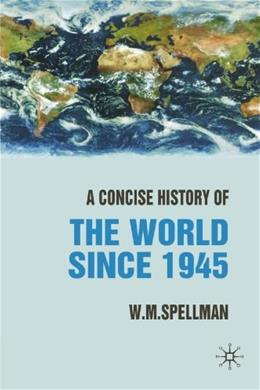 Concise History of the World since 1945: States and Peoples, by Spellman 9781403917881