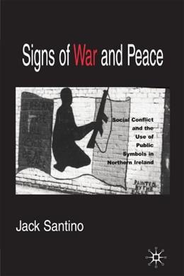 Signs of War and Peace: Social Conflict and the Uses of Symbols in Public in Northern Ireland, by Santino 9781403967459
