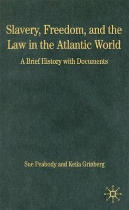 Slavery, Freedom, And Law in the Atlantic World, by Peabody 9781403971517